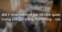 Bài 1: Khái niệm về giá và tầm quan trọng của giá trong Marketing - mix