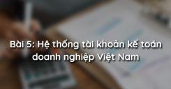 Bài 5: Hệ thống tài khoản kế toán doanh nghiệp Việt Nam
