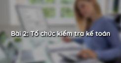 Bài 2: Tổ chức kiểm tra kế toán