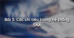 Bài 3: Các chỉ tiêu trong hệ thống SNA
