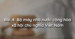 Bài 4: Bộ máy nhà nước cộng hòa xã hội chủ nghĩa Việt Nam
