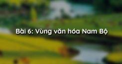 Bài 6: Vùng văn hóa Nam Bộ