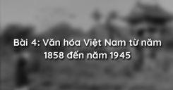 Bài 4: Văn hóa Việt Nam từ năm 1858 đến năm 1945