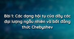 Bài 1: Các dạng hội tụ của dãy các đại lượng ngẫu nhiên và bất đẳng thức Chebyshev