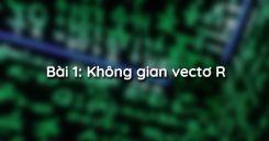 Bài 1: Không gian vectơ R