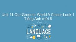 Unit 11: Our Greener World - A Closer Look 1