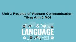Unit 3: Peoples Of Vietnam - Communication