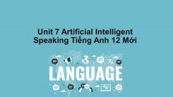 Unit 7: Artificial Intelligent - Speaking