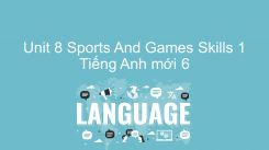 Unit 8: Sports And Games - Skills 1