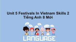 Unit 5: Festivals In Vietnam - Skills 2
