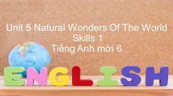 Unit 5: Natural Wonders Of The World - Skills 1