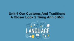 Unit 4: Our Customs And Traditions - A Closer Look 2