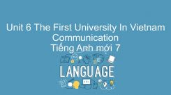 Unit 6: The First University In Vietnam - Communication