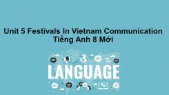 Unit 5: Festivals In Vietnam - Communication