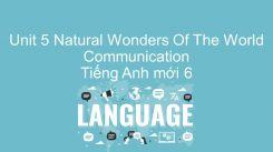 Unit 5: Natural Wonders Of The World - Communication