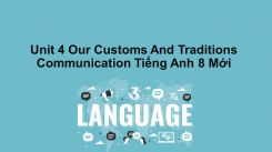 Unit 4: Our Customs And Traditions - Communication