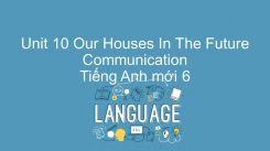 Unit 10: Our Houses In The Future - Communication