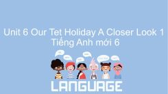 Unit 6: Our Tet Holiday - A Closer Look 1