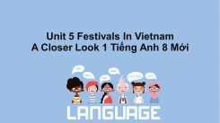 Unit 5: Festivals In Vietnam - A Closer Look 1