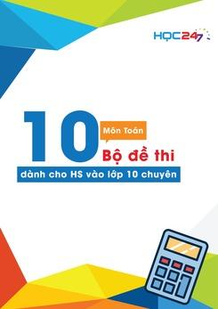 10 Bộ đề thi bồi dưỡng HSG 9 và Luyện thi lên lớp 10 Chuyên