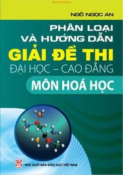 Phân Loại Và Hướng Dẫn Giải Đề Thi ĐH - CĐ Môn Hóa Học - Ngô Ngọc An