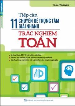 Tiếp cận 11 chuyên đề trọng tâm giải nhanh trắc nghiệm Toán - Trần Công Diêu