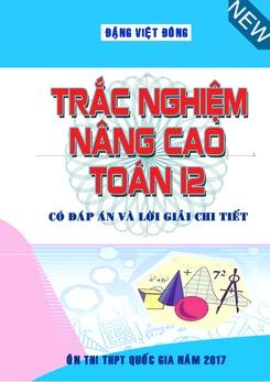 Bài tập trắc nghiệm nâng cao Toán 12 có đáp án và lời giải chi tiết - Đặng Việt Đông