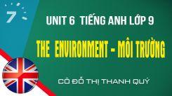 Unit 6 Tiếng Anh lớp 9: The environment - Môi trường