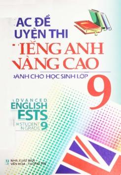 Các Đề Luyện Thi Tiếng Anh Nâng Cao Dành Cho Học Sinh Lớp 9 (Sách tham khảo)