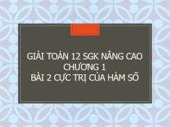 Giải Toán 12 SGK nâng cao Chương 1 Bài 2 Cực trị của hàm số