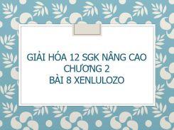 Giải Hóa 12 SGK nâng cao Chương 2 Bài 8 Xenlulozo
