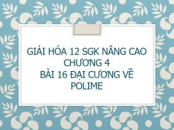 Giải Hóa 12 SGK nâng cao Chương 4 Bài 16 Đại cương về Polime