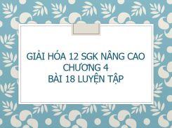 Giải Hóa 12 SGK nâng cao Chương 4 Bài 18 Luyện tập