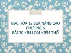Giải Hóa 12 SGK nâng cao Chương 6 Bài 30 Kim loại kiểm thổ