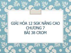 Giải Hóa 12 SGK nâng cao Chương 7 Bài 38 Crom