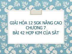 Giải Hóa 12 SGK nâng cao Chương 7 Bài 42 Hợp kim của Sắt