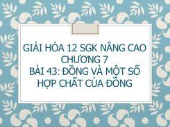 Giải Hóa 12 SGK nâng cao Chương 7 Bài 43 Đồng và một số hợp chất của đồng