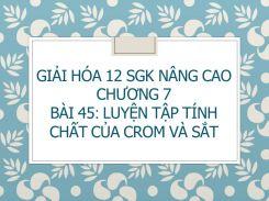 Giải Hóa 12 SGK nâng cao Chương 7 Bài 45 Luyện tập Tính chất của Crom và Sắt