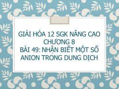 Giải Hóa 12 SGK nâng cao Chương 8 Bài 49 Nhận biết một số anion trong dung dịch