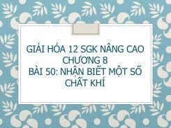 Giải Hóa 12 SGK nâng cao Chương 8 Bài 50 Nhận biết một số chất khí