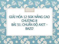 Giải Hóa 12 SGK nâng cao Chương 8 Bài 51 Chuẩn độ axit - bazo