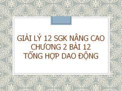 Giải Lý 12 SGK nâng cao Chương 2 Bài 12 Tổng hợp dao động