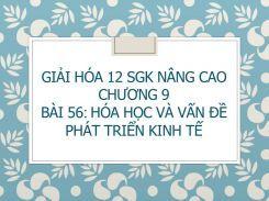 Giải Hóa 12 SGK nâng cao Chương 9 Bài 56 Hóa học và vấn đề phát triển kinh tế