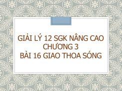 Giải Lý 12 SGK nâng cao Chương 3 Bài 16 Giao thoa sóng