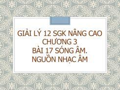 Giải Lý 12 SGK nâng cao Chương 3 Bài 17 Sóng âm. Nguồn nhạc âm