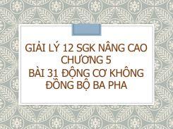 Giải Lý 12 SGK nâng cao Chương 5 Bài 31 Động cơ không đồng bộ ba pha