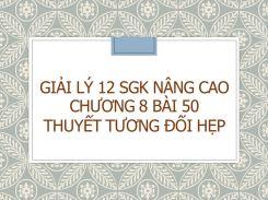 Giải Lý 12 SGK nâng cao Chương 8 Bài 50 Thuyết tương đối hẹp