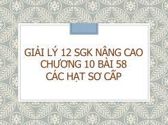 Giải Lý 12 SGK nâng cao Chương 10 Bài 58 Các hạt sơ cấp