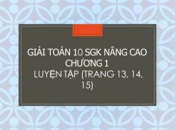 Giải Toán 10 SGK nâng cao Chương 1 Luyện tập (tr 13, 14, 15)