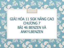 Giải Hóa 11 SGK nâng cao Chương 7 Bài 46 Benzen và ankylbenzen